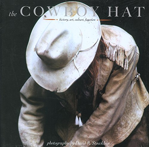The Cowboy Hat: history, art, culture, function (Cowboy Gear) by Brand: Stoecklein Publishing