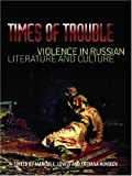Times of Trouble : Violence in Russian Literature and Culture, , 0299224309