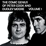 The Comic Genius of Peter Cook and Dudley Moore, Volume 1   Peter Cook,Dudley Moore
