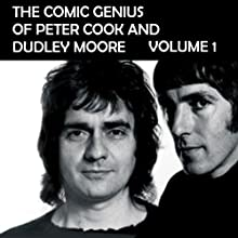 The Comic Genius of Peter Cook and Dudley Moore, Volume 1 Audiobook by Peter Cook, Dudley Moore Narrated by Peter Cook, Dudley Moore