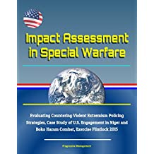 Impact Assessment in Special Warfare: Evaluating Countering Violent Extremism Policing Strategies, Case Study of U.S. Engagement in Niger and Boko Haram Combat, Exercise Flintlock 2015
