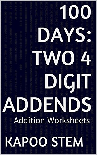 100 Addition Worksheets with Two 4-Digit Addends: Math Practice Workbook (100 Days Math Addition Series) (English Edition)