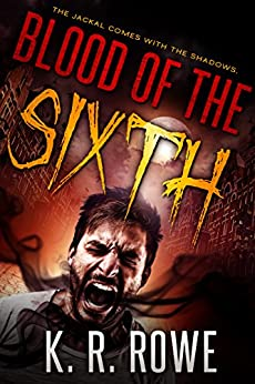 Blood of the Sixth by [Rowe, K. R.]