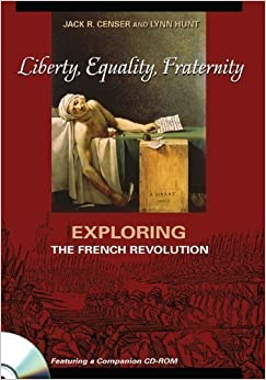 Liberty, Equality, Fraternity: Exploring the French Revolution by Censer, Jack R., Hunt, Lynn published by Pennsylvania State Univ Pr (Txt) (2001)
