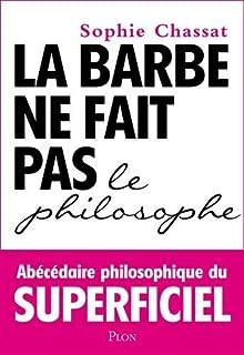 La barbe ne fait pas le philosophe : abécédaire philosophique du superficiel, Chassat, Sophie