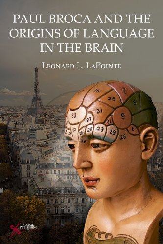 Paul Broca and the Origins of Language in the Brain by Brand: Plural Publishing, Inc.