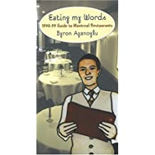 Eating My Words: 1998-99 Guide to Montreal Restaurants by Ayanoglu, Byron (1998) Paperback