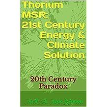 Thorium MSR: 21st Century Energy & Climate Solution: 20th Century Paradox