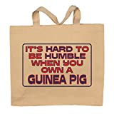 It's Hard To Be Humble When You Own A Guinea Pig Totebag Bag