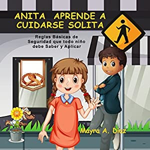 Anita Aprende a Cuidarse Solita: Reglas Básicas de Seguridad que todo niño debe Saber y