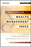 Implementing the Wealth Management Index: Tools to Build Your Practice and Measure Client Success (Bloomberg Financial Book 144)