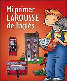 Mi primer Larousse de Inglés Larousse - Infantil / Juvenil - Castellano - A Partir De 5/6 Años: Amazon.es: Aa.Vv.: Libros