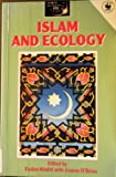 Islam and Ecology (World Religions and Ecology Series)