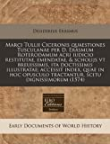 Marci Tullii Ciceronis quaestiones Tusculanae per D. Erasmum Roterodamum acri iudicio restitutae, emendatae, & scholijs vt breuissimis, ita ... scitu dignissimorum (1574) (Latin Edition)