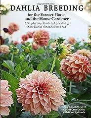 Dahlia Breeding for the Farmer-Florist and the home Gardener: A Step by Step Guide to Hybridizing New Dahlia V