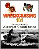 img - for Wreckchasing 101: A Guide to Finding Aircraft Crash Sites book / textbook / text book