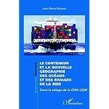 Le conteneur et la nouvelle géographie des océans et des rivages de la mer: Dans le sillage de la CMA CGM (French Edition)