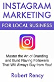 img - for Instagram Marketing for Local Business: Master the Art of Branding and Build Raving Followers That Will Always Buy from You! book / textbook / text book