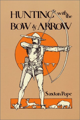 Hunting with the Bow & Arrow (Saxton Pope Hunting With The Bow And Arrow)