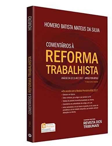 Comentários à Reforma Trabalhista. Análise da Lei 13.467/2017. Artigo por Artigo