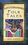 """Nottinghamshire Folk Tales (Folk Tales - United Kingdom)"" av Pete Castle"