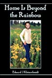 Home Is Beyond the Rainbow, Edward Kleinschmidt, 1413773842