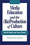 Media Education and the (Re)Production of Culture, David Sholle and Stan Freire, 0897892550