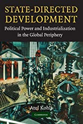 State-Directed Development: Political Power and Industrialization in the Global Periphery by Atul Kohli (2004-08-30)