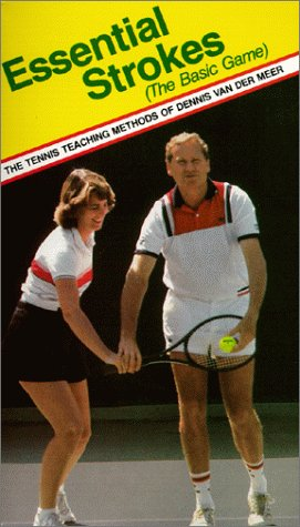 Essential Strokes (The Basic Game): The Tennis Teaching Methods of Dennis Van der Meer [VHS]