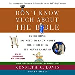 Don't Know Much about the Bible: Everything You Need to Know About the Good Book but Never Learned | Kenneth C. Davis