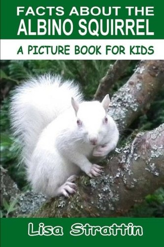 Facts About The Albino Squirrel (A Picture Book For Kids, Vol - Albino Animals