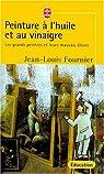 Peinture à l'huile et au vinaigre: Les grands peintres et leurs mauvais élèves par Fournier