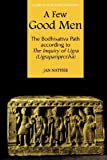 A Few Good Men: The Bodhisattva Path according to The Inquiry of Ugra (Ugrapariprccha) (Studies in the Buddhist Traditions)