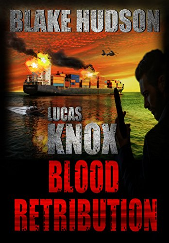LUCAS KNOX: BLOOD RETRIBUTION: Fast-paced Action, Thriller! Move over Bond and Reacher a new Hero is in town. by [Hudson, Blake]