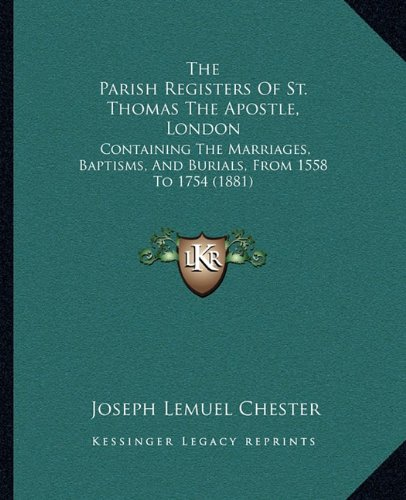 The Parish Registers Of St. Thomas The Apostle, London: Containing The Marriages, Baptisms, And Burials, From 1558 To 1754 (1881) pdf epub
