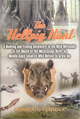 Read The Hellpig Hunt: A Hunting Adventure in the Wild Wetlands at the Mouth of the Mississippi River by Middle Aged Lunatics Who Refuse to Grow up PDF, azw (Kindle), ePub