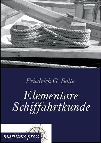 Ibooks kostenlos herunterladen Elementare Schiffahrtkunde (German Edition) by Friedrich Gerhard Bolte 3954272407 auf Deutsch PDF ePub