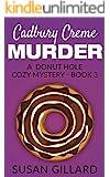 Cadbury Creme Murder: A Donut Hole Cozy Mystery - Book 3