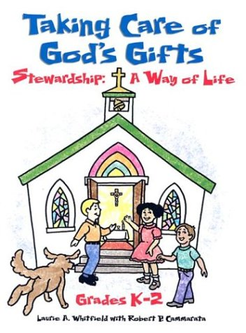 Taking Care of God's Gifts Stewardship: A Way of Life; Grades K-2