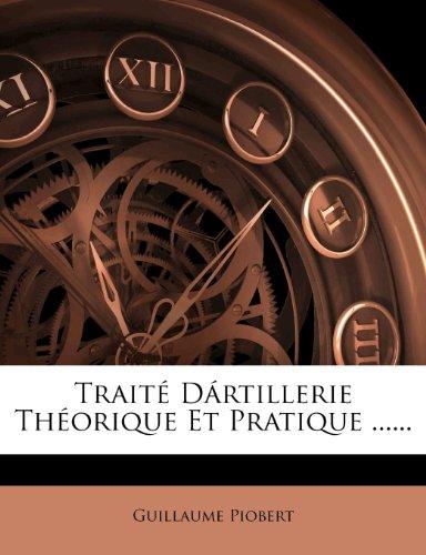 Traite Dartillerie Theorique Et Pratique ......  [Piobert, Guillaume] (Tapa Blanda)