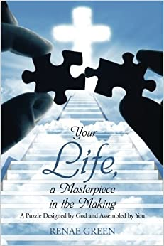 Book Your Life, A Masterpiece in the Making: A Puzzle Designed by God and Assembled by You by Renae Green (2015-07-21)