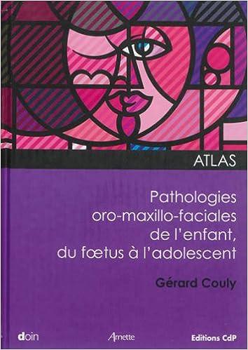 Atlas des pathologies oro-maxillo-faciales de l'enfant, du foetus à l'adolescent pdf