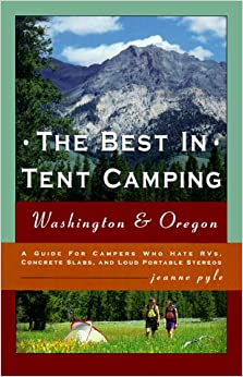 Book The Best in Tent Camping: Washington & Oregon : A Guide for Campers Who Hate Rvs, Concrete Slabs, and Loud Portable Stereos