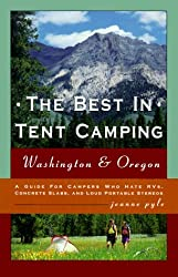 The Best in Tent Camping, Washington & Oregon: A Guide for Campers Who Hate Rvs, Concrete Slabs & Rednecks With Portable Stereos (Best in Tent Camping Colorado), Pyle, Jeanne L.