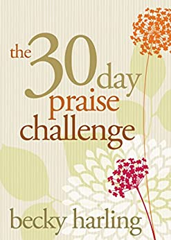 The 30-Day Praise Challenge by [Harling, Becky]