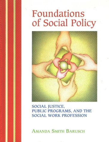 Foundations of Social Policy: Social Justice, Public Programs, and the Social Work Profession