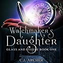 The Watchmaker's Daughter: Glass and Steele, Book 1 Hörbuch von C. J. Archer Gesprochen von: Emma Powell