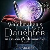 The Watchmaker's Daughter: Glass and Steele, Book 1 | C. J. Archer