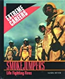 Smokejumpers: Life Fighting Fires (Extreme Careers)