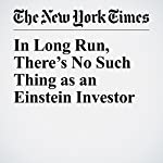 In Long Run, There's No Such Thing as an Einstein Investor | Robert J. Shiller